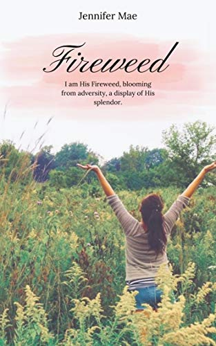book cover of Fireweed by Jennifer Mae. She has her arms reaching for the sky and she is standing in a field of weeds